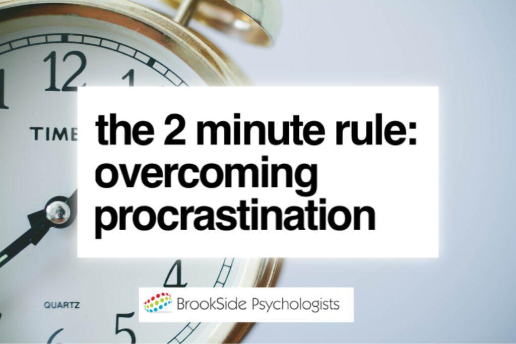 Overcoming Procrastination: The 2 Minute Rule